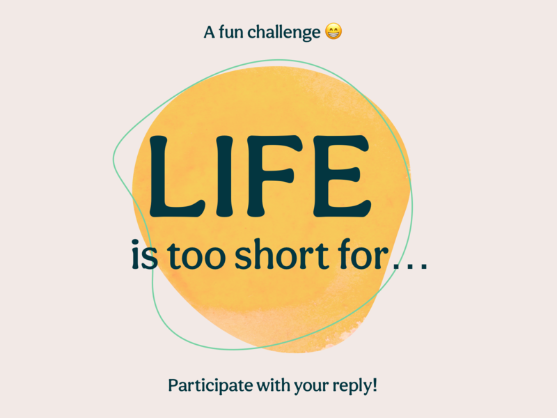 Life is Too Short Challenge