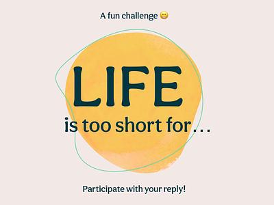 Life is Too Short Challenge