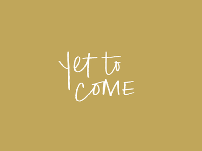 Yet To Come custom font script verse typography lettering