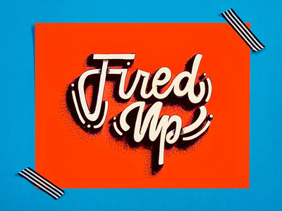 Fired Up typography art lettering type typography hand lettering handmade font brush lettering