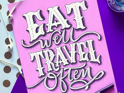 Eat well, Travel often typography handmade font typography art hand lettering lettering brush lettering