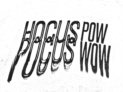 Hocus Pocus Pow Wow lettering black and white hocus pocus gritty texture print experimental xerox type typography