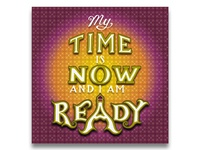"""""""My time is now and I am ready"""""""