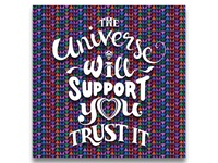 """""""The Universe will support you, trust it"""""""