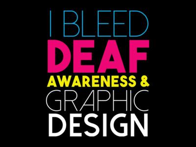 I Bleed Deaf Awareness & Graphic Design
