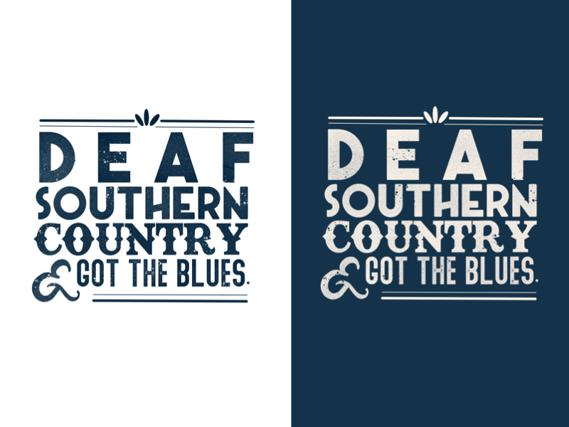 Deaf, Southern, Country, & Got The Blues sign language hearing hearing loss music deaf culture deaf community south niche typography blues country southern deaf
