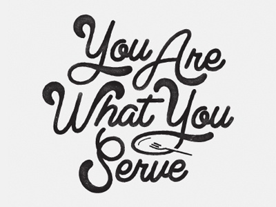 You Are What You Serve