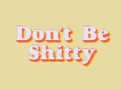 Don't Be Shitty psa glitch vector design typography