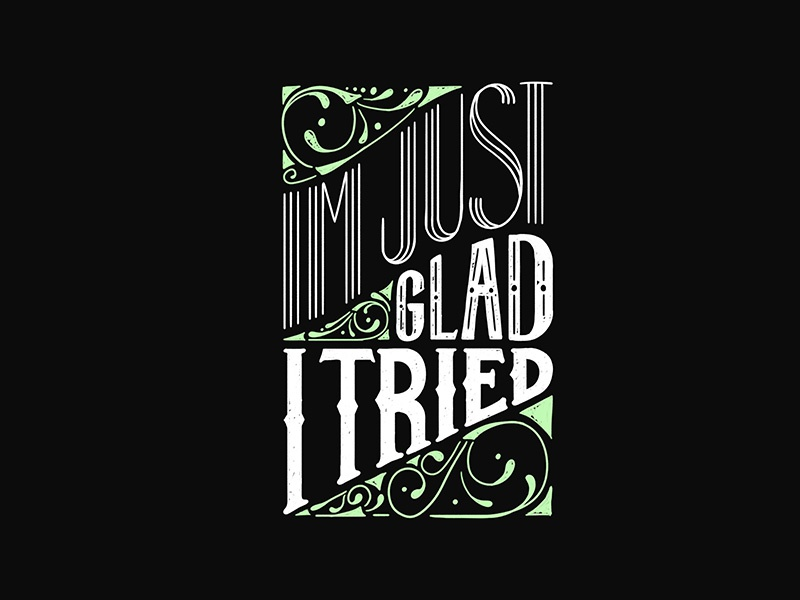 Im Just Glad I Tried art nouveau chalkboard chalk lettering chalk music matt and kim quote letters lettering typography illustration hand lettering