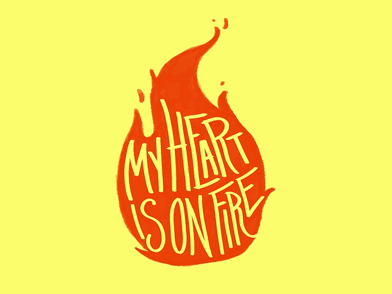 My Heart Is On Fire fire typography type quote letters lettering lettered letter illustration hand lettering hand drawn drawn type