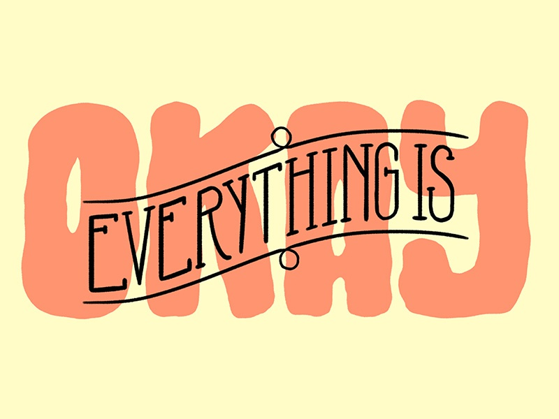 Everything Is Okay ok everything is okay typography type logo lettering lettered letter illustration hand lettering drawn type  hand drawn