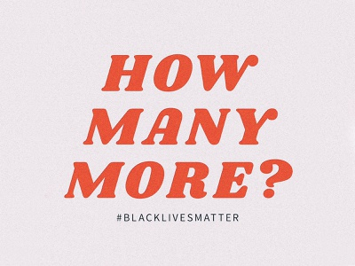How Many More? typography george floyd police brutality justice black lives matter
