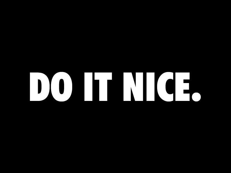 Do it Nice. do it nike nice just do it swoosh run air max ibarrez futura bold font