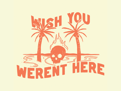 Wish You Weren't Here adobe digital typography design drawing flame fire halftone outdoors tropical nature one color procreate illustration skull