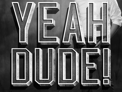 Yeah Dude! texture yorker typography type dropshadow 3d