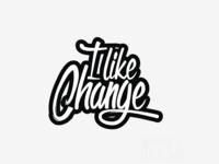 I like Change