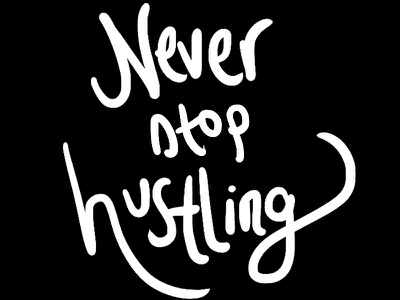 Never Stop Hustling lettering drawing illustrating illustration phrases never stop hustling