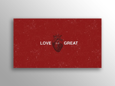 Love So Great sermon church print design