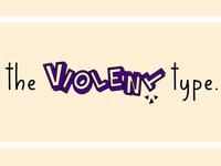 The Violent Type