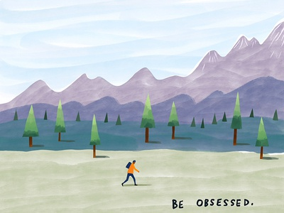 Be Obsessed motivation design ipad applepencil procreate solitude nature outdoors hiking mountains illustrations watercolour gouache