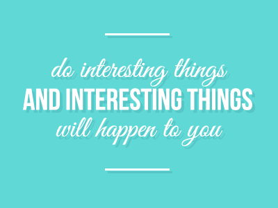 Do Interesting Things inspiration typography posterdesign graphicdesign design quote