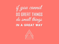 If You Can't Do Great Things...