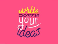 Write down your ideas