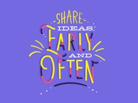 Share Ideas Early and Often