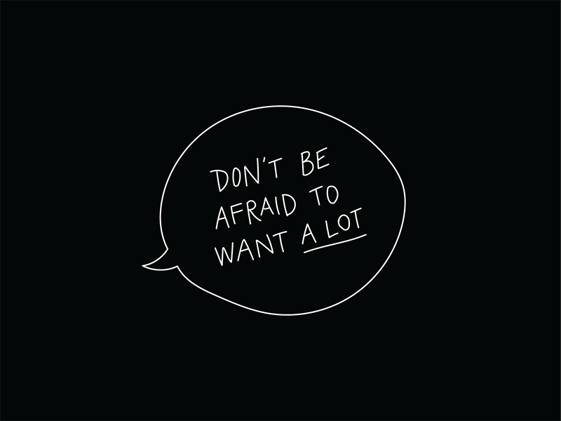 Don't Be Afraid to Want A Lot typography quote dribbble hang time