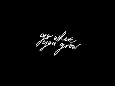 Go where you grow hand-lettering