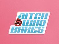 BITCHWHOBAKES