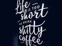 Life is Too Short to Drink Shitty Coffee
