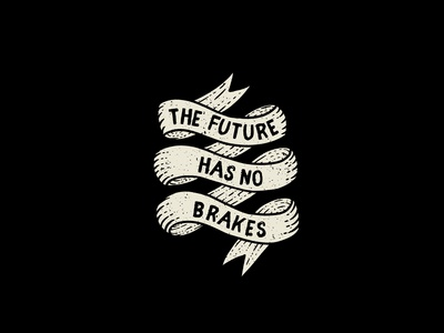 The Future Has No Brakes