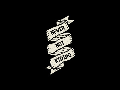 Never Not Riding