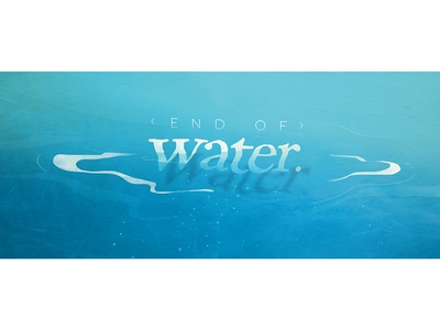 """End of Water"" styleframe"