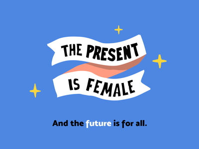 The present is female, and the future is for all — 10/10 illustration feminism future the present is female men machos macho demachosahombres