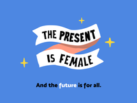 The present is female, and the future is for all — 10/10
