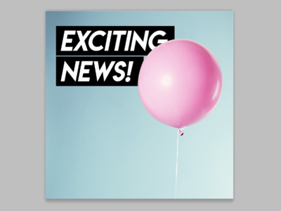 Exciting News!