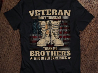 Veteran Don't Thank me Thank my Brothers who Never Came Back usa flag adobe illustrator brothers veteran abstract tshirt design tshirt art print design follow behance project daily 100 challenge behance creative dribbble best shot dribbble typography illustration vector design branding