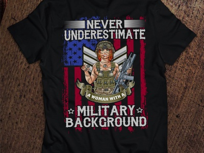 Never Underestimate A Woman With Military Background