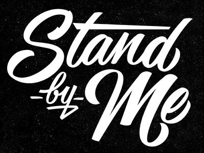 Stand By Me  hand-lettering stand by me script lettering