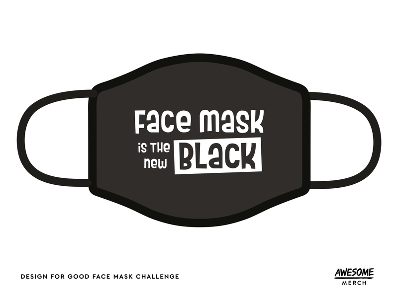 Design For Good — Face Mask Is The New Black