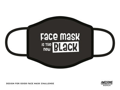 Design For Good — Face Mask Is The New Black typography mask covid 19 face mask challenge design for good