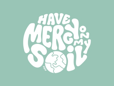 Have Mercy on my Soil procreate vintage outdoors nature illustration type retro globe soil earth green groovy mercy