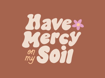 Have Mercy on my Soil hand lettering handlettering hand drawn daisy psychedelic groovy hippie 60s mauve flower wild vintage sticker procreate outdoors nature design illustration