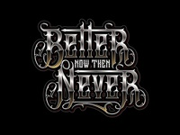 Better Now Then Never