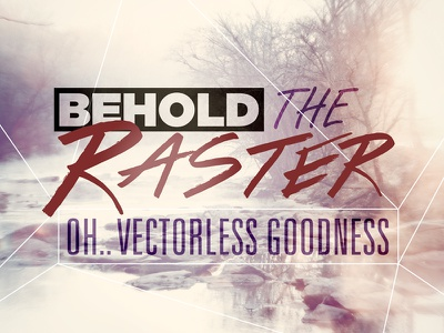 Behold The Raster behold the raster vector goodness typography type design vectorless