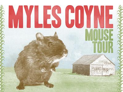 "Myles Coyne ""Mouse Tour"" Poster printmaking merchandise tour flyer screenprint silkscreen printing corn barn mouse grungy grunge halftone tour poster musician band music flyer poster print design print"