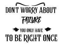 Quote : Don;t worry about failure