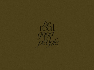 be real good to people. branding design typography